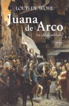 juana de arco. la chica soldado (2ª ed)-louis de wohl-9788498403190