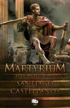 martyrium: el ocaso de roma santiago castellanos 9788498727890