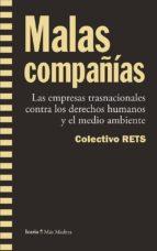 malas compañias: las empresas trasnacionales contra los derechos humanos y el medio ambiente-9788498885590