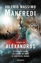 trilogia de alexandros: el hijo del sueño-las arenas de amon-el confin del mundo-valerio massimo manfredi-9788499088990