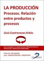 la producción. procesos. relación entre productos y procesos (ebook)-lluis cuatrecasas arbos-9788499693590