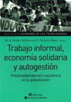 El libro de Trabajo informal, economía solidaria y autogestión autor M. A. GOMEZ SOLORZANO TXT!