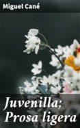 Pdf ebook para descargar JUVENILLA; PROSA LIGERA CHM ePub de CANE MIGUEL (Spanish Edition)