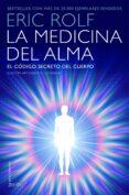 LA MEDICINA DEL ALMA: EL CODIGO SECRETO DEL CUERPO. EL CORAZON DE LA SANACION - 9788408145400 - ERIC ROLF