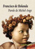 PAROLE DE MICHEL-ANGE - 9788415715900 - FRANCISCO DE HOLANDA