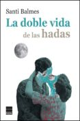 LA DOBLE VIDA DE LAS HADAS (RUSTICA) - 9788416223800 - SANTI BALMES
