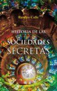 HISTORIA DE LAS SOCIEDADES SECRETAS - 9788416765300 - RAMIRO CALLE