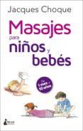 MASAJES PARA NIÑOS Y BEBÉS - 9788416788200 - JACQUES CHOQUE