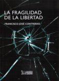 la fragilidad de la libertad-francisco jose contreras-9788417407100