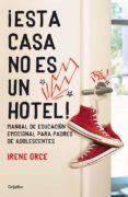 ¡ESTA CASA NO ES UN HOTEL! - 9788425351600 - IRENE ORCE