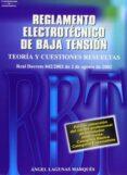 NUEVO REGLAMENTO ELECTROTECNICO DE BAJA TENSION: TEORIA Y CUESTIO NES RESUELTAS (BASADO EN EL NUEVO RBT REAL DECRETO 842/2002 DE 2 DE AGOSTO DE 2002) - 9788428328500 - ANGEL LAGUNAS MARQUES