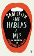 ¿ME HABLAS A MI? LA RETORICA DE ARISTOTELES A OBAMA - 9788430600700 - SAM LEITH