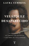 VELAZQUEZ DESAPARECIDO: LA OBSESION DE UN LIBRERO CON UNA OBRA DE ARTE PERDIDA - 9788430618200 - LAURA CUMMING