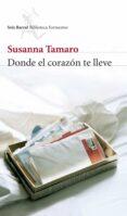 DONDE EL CORAZON TE LLEVE - 9788432228100 - SUSANNA TAMARO
