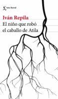 EL NIÑO QUE ROBO EL CABALLO DE ATILA - 9788432232800 - IVAN REPILA