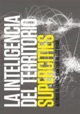 LA INTELIGENCIA DEL TERRITORIO: SUPERCITIES - 9788460844600 - ALFONSO VEGARA