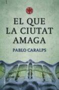 EL QUE LA CIUTAT AMAGA - 9788466409100 - PABLO CARALPS