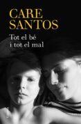 TOT EL BE I TOT EL MAL - 9788466424400 - CARE SANTOS