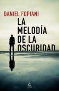 LA MELODIA DE LA OSCURIDAD - 9788467054200 - DANIEL FOPIANI