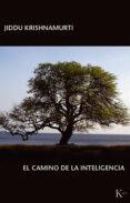 EL CAMINO DE LA INTELIGENCIA - 9788472453500 - JIDDU KRISHNAMURTI