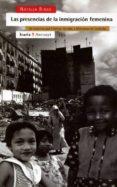LAS PRESENCIAS DE LA INMIGRACION FEMENINA: UN RECORRIDO POR FILIP INAS, GAMBIA Y MARRUECOS EN CATALUÑA - 9788474264500 - NATALIA RIBAS