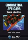 CIBERNETICA APLICADA: ROBOTS EDUCATIVOS - 9788478979400 - JESUS SALIDO TERCERO