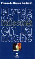EL VUELO DE LOS HALCONES EN LA NOCHE - 9788478987900 - FERNANDO GARCIA CALDERON