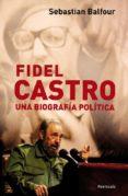 FIDEL CASTRO: UNA BIOGRAFIA POLITICA - 9788483078600 - SEBASTIAN BALFOUR