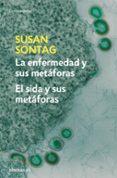 LA ENFERMEDAD Y SUS METAFORAS: EL SIDA Y SUS METAFORAS - 9788483467800 - SUSAN SONTAG