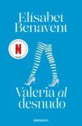 VALERIA AL DESNUDO (SERIE VALERIA 4) - 9788490629000 - ELISABET BENAVENT