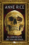 EL SIRVIENTE DE LOS HUESOS - 9788490704400 - ANNE RICE