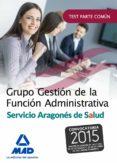 GRUPO GESTION DE LA FUNCION ADMINISTRATIVA DEL SERVICIO ARAGONES DE SALUD. TEST PARTE COMUN - 9788490937600 - VV.AA.