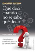 QUE DECIR CUANDO NO SE SABE QUE DECIR: COMO SALIR AIROSO DE SITUACIONES DIFICILES EN LAS RELACIONES HUMANAS - 9788491110200 - FRANCISCO GAVILAN