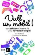 VULL UN MOBIL: COM EDUCAR ELS NOSTRES FILLS EN LES NOVES TECNOLOG IES - 9788492552900 - LOURDES FERRIZ