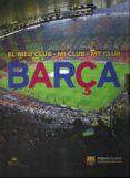 EL MEU CLUB/ MI CLUB/ MY CLUB BARÇA (ED. TRILINGUE CATALAN, ESPAÑ OL E INGLES) - 9788494160400 - VV.AA.