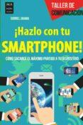 HAZLO CON TU SMARTPHONE!: COMO SACARLE EL MAXIMO PARTIDO A TU DISPOSITIVO - 9788494596100 - GABRIEL JARABA