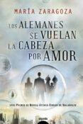 LOS ALEMANES SE VUELAN LA CABEZA POR AMOR (LVIII PREMIO DE NOVELA ATENEO-CIUDAD DE VALLADOLID) - 9788498775600 - MARIA ZARAGOZA