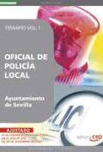 OFICIAL DE POLICIA LOCAL DEL AYUNTAMIENTO DE SEVILLA. TEMARIO VOL I - 9788499374000 - VV.AA.