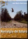 NOSTALGIA DE FUTURO - 9788499460000 - JOSE MARIA PETIT GRALLA