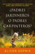 ¿padres jardineros o padres carpinteros? (ebook)-alison gopnik-9788499986500