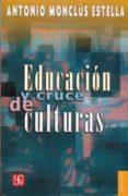 EDUCACION Y CRUCE DE CULTURAS - 9789681673000 - ANTONIO MONCLUS ESTELLA