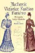 AUTHENTIC VICTORIAN FASHION PATTERNS: A COMPLETE LADY S WARDOBRE - 9780486407210 - KRISTINA (ED) HARRIS