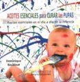 ACEITES ESENCIALES PARA CURAR LAS PUPAS - 9782875520210 - DOMINIQUE BAUDOUX