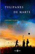 TULIPANES DE MARTE - 9788401342110 - JAVIER YANES