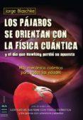 LOS PAJAROS SE ORIENTAN CON LA FISICA CUANTICA - 9788415256410 - JORGE BLASCHKE