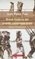 BREVE HISTORIA DEL MUNDO CONTEMPORANEO - 9788416252510 - JUAN PABLO FUSI