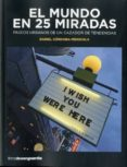 EL MUNDO EN 25 MIRADAS: PASEOS URBANOS DE UN CAZADOR DE TENDENCIAS - 9788416372010 - DANIEL CORDOBA-MENDIOLA