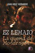 EZ LEMAIO: LA QUEMA DE MONDRAGON - 9788416809110 - JUAN KRUZ IGERABIDE SARASOLA