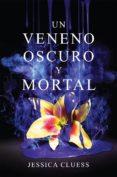 UN VENENO OSCURO Y MORTAL - 9788417036010 - JESSICA CLUESS