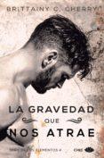 LA GRAVEDAD QUE NOS ATRAE - 9788417333010 - BRITTAINY C. CHERRY